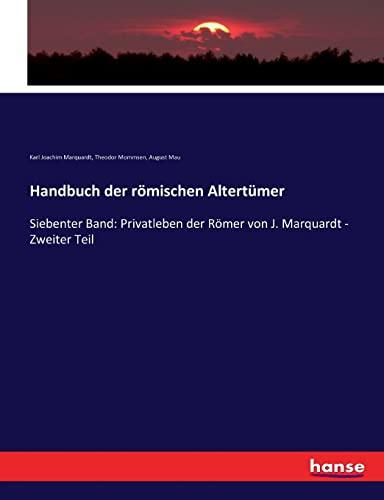 Handbuch der römischen Altertümer: Siebenter Band: Privatleben der Römer von J. Marquardt - Zweiter...