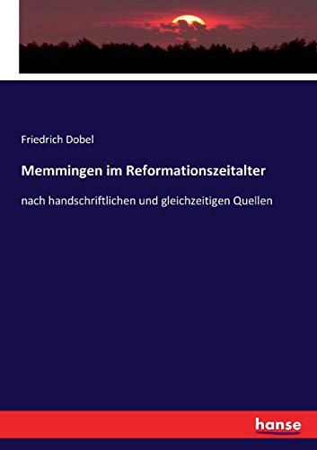 Memmingen im Reformationszeitalter: nach handschriftlichen und gleichzeitigen: Friedrich Dobel