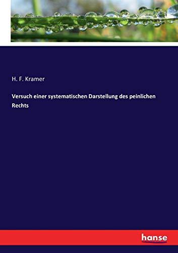 Versuch einer systematischen Darstellung des peinlichen Rechts (Paperback): H F Kramer