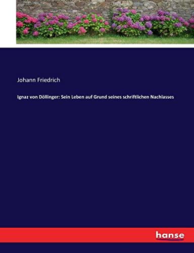 Ignaz von Döllinger: Sein Leben auf Grund seines schriftlichen Nachlasses (Paperback): Johann ...