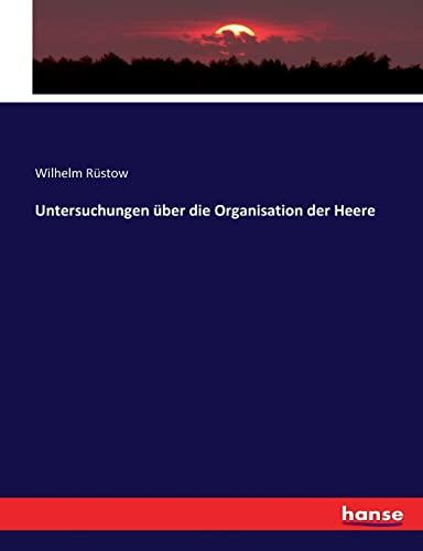 Untersuchungen über die Organisation der Heere (Paperback): Wilhelm Rustow