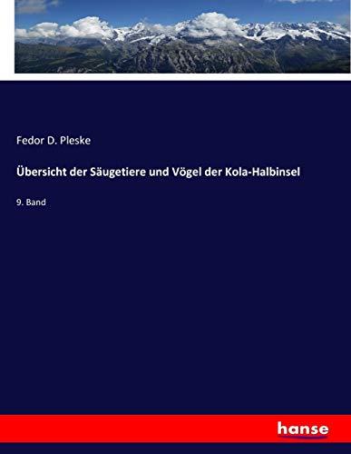 Übersicht der Säugetiere und Vögel der Kola-Halbinsel: 9. Band (Paperback): Fedor D. Pleske