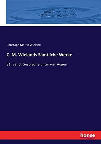 C. M. Wielands Sämtliche Werke: 31. Band: Gespräche unter vier Augen (Paperback): Christoph Martin ...