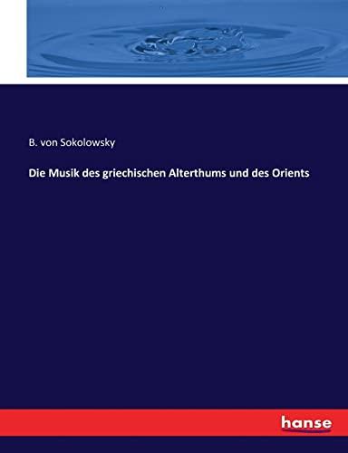 Die Musik des griechischen Alterthums und des Orients (Paperback): B. von Sokolowsky