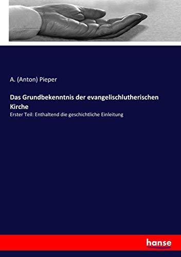 9783743663565: Das Grundbekenntnis der evangelischlutherischen Kirche: Erster Teil: Enthaltend die geschichtliche Einleitung
