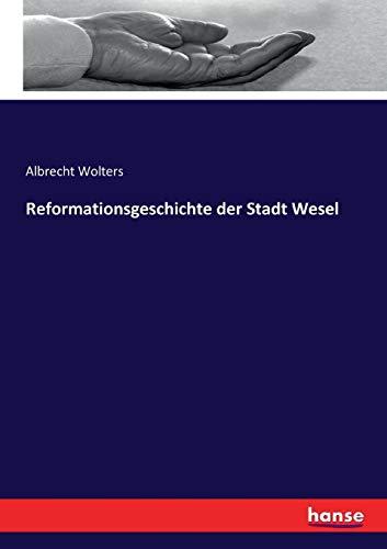 Reformationsgeschichte der Stadt Wesel (Paperback): Albrecht Wolters