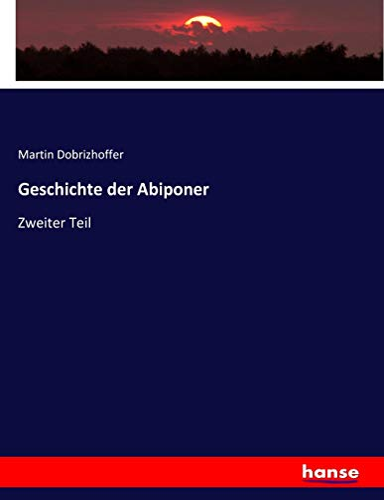 Geschichte der Abiponer : Zweiter Teil: Martin Dobrizhoffer