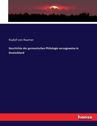 Geschichte der germanischen Philologie vorzugsweise in Deutschland: Rudolf Von Raumer