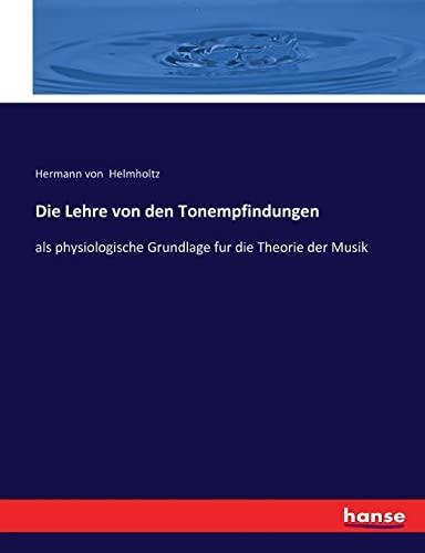 Die Lehre von den Tonempfindungen: als physiologische Grundlage fur die Theorie der Musik (...