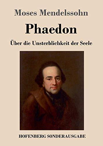 Phaedon Oder Uber Die Unsterblichkeit Der Seele: Moses Mendelssohn