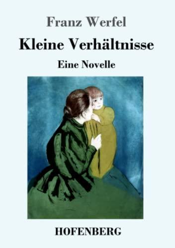 Kleine Verhältnisse: Eine Novelle: Franz Werfel