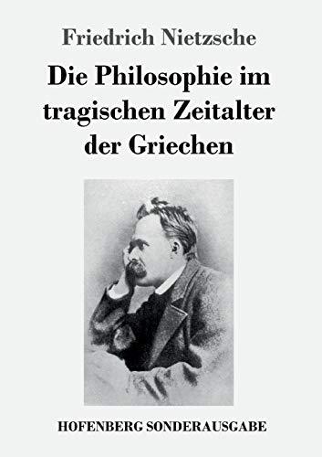 9783743721494: Die Philosophie im tragischen Zeitalter der Griechen