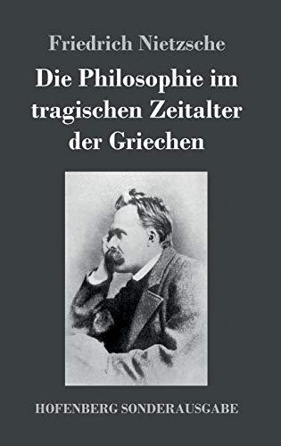 9783743721500: Die Philosophie im tragischen Zeitalter der Griechen