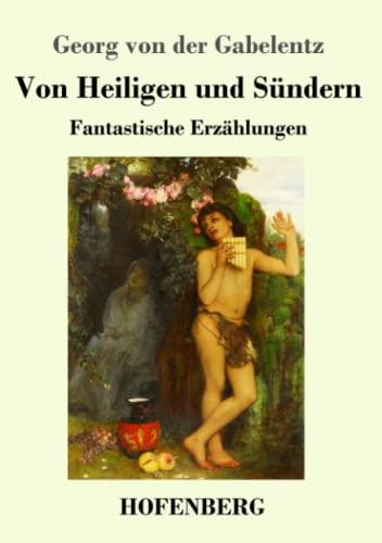 Von Heiligen und Sündern : Fantastische Erzählungen: Georg Von Der
