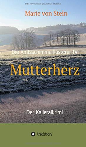 Mutterherz : Die Amtsschimmelflüsterer IV - Der: Marie von Stein