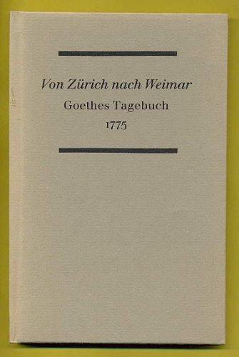 Von Zürich nach Weimar: Goethes Tagebuch 1775: Goethe, Johann Wolfgang