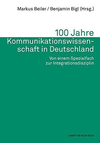 100 Jahre Kommunikationswissenschaft in Deutschland. Von einem Spezialfach zur ...
