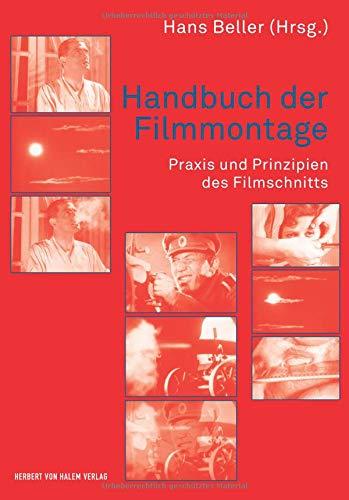 Handbuch der Filmmontage : Praxis und Prinzipien: Hans Beller