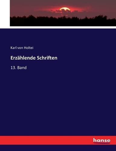 Erzählende Schriften: 13. Band (Paperback): Karl Von Holtei