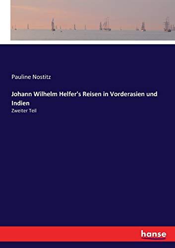 Johann Wilhelm Helfer's Reisen in Vorderasien und: Nostitz, Pauline