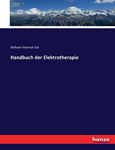 Handbuch der Elektrotherapie (Paperback): Wilhelm Heinrich Erb