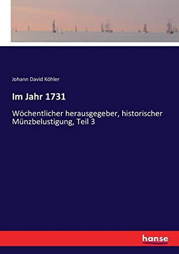 Im Jahr 1731 : Wöchentlicher herausgegeber, historischer: Johann David Köhler