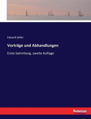 Vorträge und Abhandlungen: Erste Sammlung, zweite Auflage (Paperback): Eduard Zeller