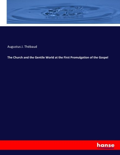 The Church and the Gentile World at the First Promulgation of the Gospel (Paperback): Augustus J. ...