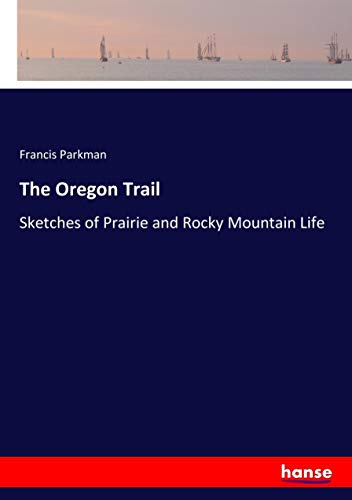 9783744662222: The Oregon Trail: Sketches of Prairie and Rocky Mountain Life