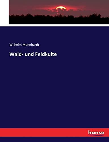 Wald- und Feldkulte (Paperback): Wilhelm Mannhardt