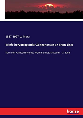 Briefe hervorragender Zeitgenossen an Franz Liszt (Paperback): 1837-1927 La Mara