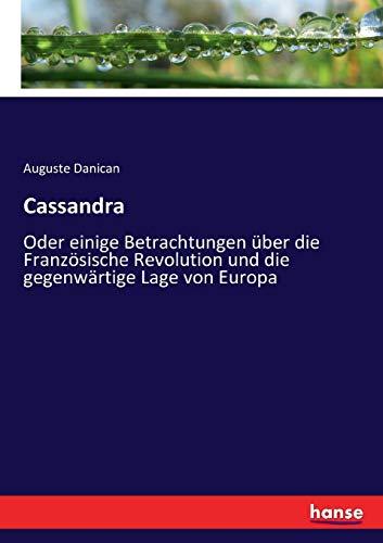 Cassandra : Oder einige Betrachtungen über die Französische Revolution und die gegenwärtige Lage von Europa - Auguste Danican