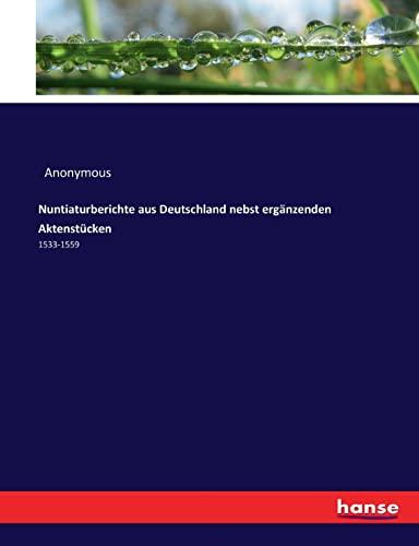 Nuntiaturberichte aus Deutschland nebst ergänzenden Aktenstücken: Anonymous