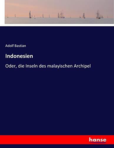 Indonesien: Oder, die Inseln des malayischen Archipel (Paperback): Adolf Bastian