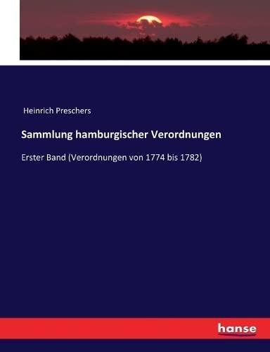 Sammlung hamburgischer Verordnungen: Erster Band (Verordnungen von 1774 bis 1782) (Paperback): ...