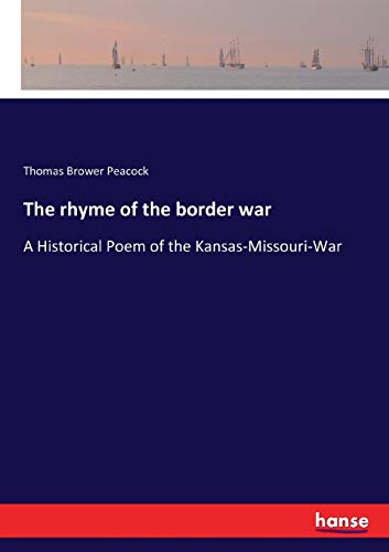 The rhyme of the border war:A Historical: Peacock, Thomas Brower