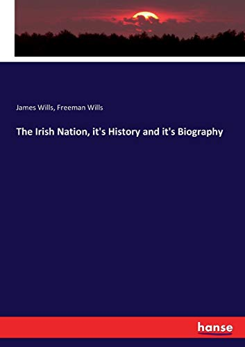 The Irish Nation, it's History and it's Biography (Paperback): James Wills, Freeman Wills
