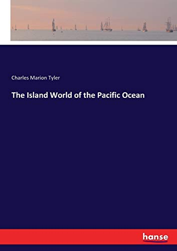 The island world of the Pacific Ocean (Paperback): Charles Marion Tyler