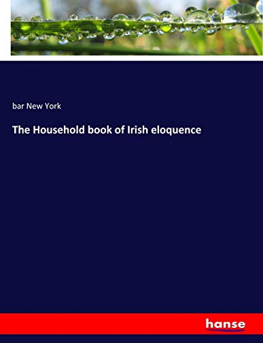 The Household book of Irish eloquence: New York, bar