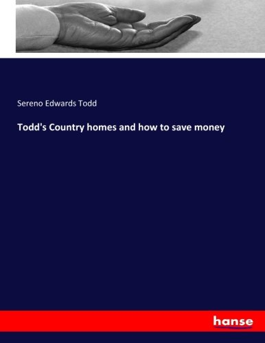 Todd's Country homes and how to save money (Paperback): Sereno Edwards Todd