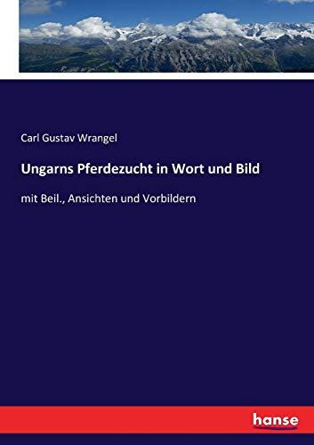 Ungarns Pferdezucht in Wort und Bild: Wrangel, Carl Gustav