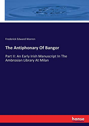 9783744740432: The Antiphonary Of Bangor: Part II: An Early Irish Manuscript In The Ambrosian Library At Milan