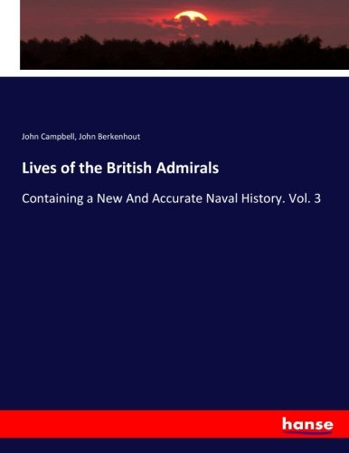 Lives of the British Admirals: Containing a New And Accurate Naval History. Vol. 3 (Paperback): ...