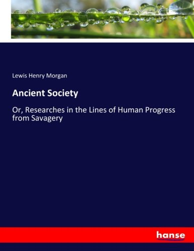 9783744756303: Ancient Society: Or, Researches in the Lines of Human Progress from Savagery
