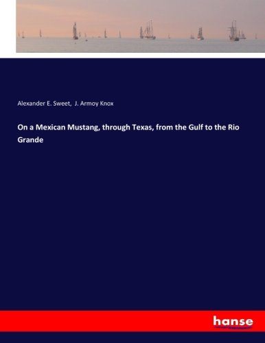 On a Mexican Mustang, through Texas, from: Sweet, Alexander E.