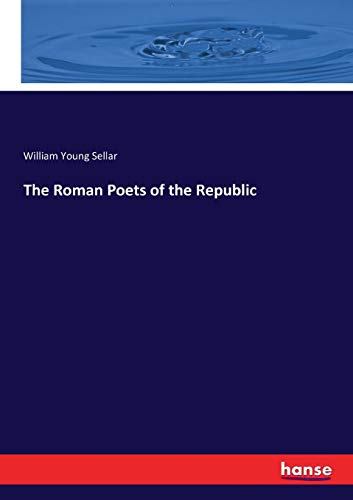 The Roman Poets of the Republic (Paperback): William Young Sellar