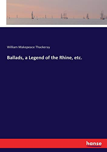 Ballads, a Legend of the Rhine, etc.: Thackeray, William Makepeace