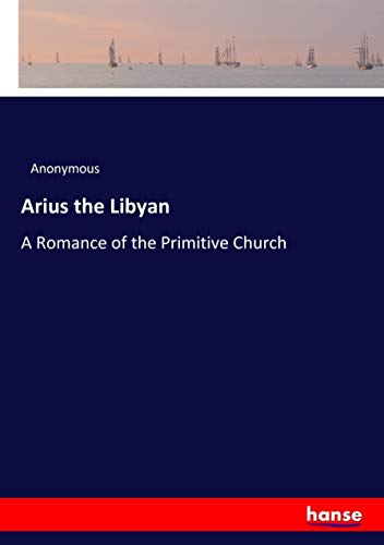 Arius the Libyan (Paperback): Anonymous