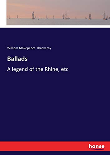 Ballads:A legend of the Rhine, etc: Thackeray, William Makepeace