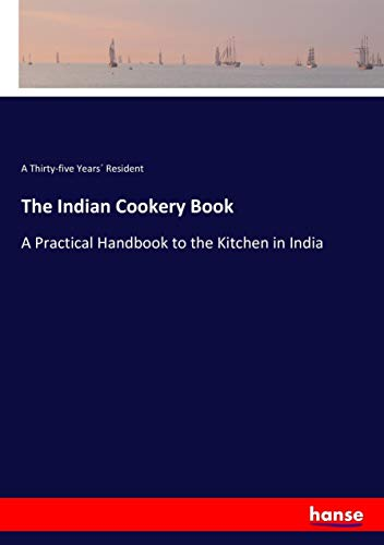 The Indian Cookery Book: A Practical Handbook: A Thirty-five YearsÂ